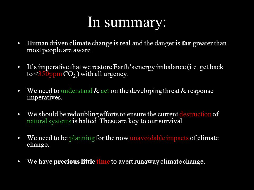 In summary: Human driven climate change is real and the danger is far greater than most people are aware.