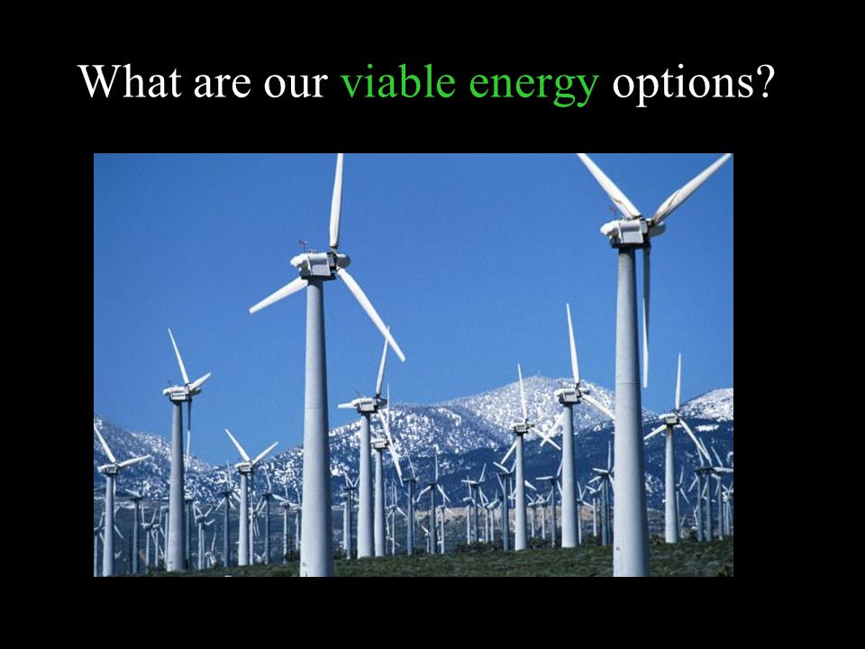 What are our viable energy options?