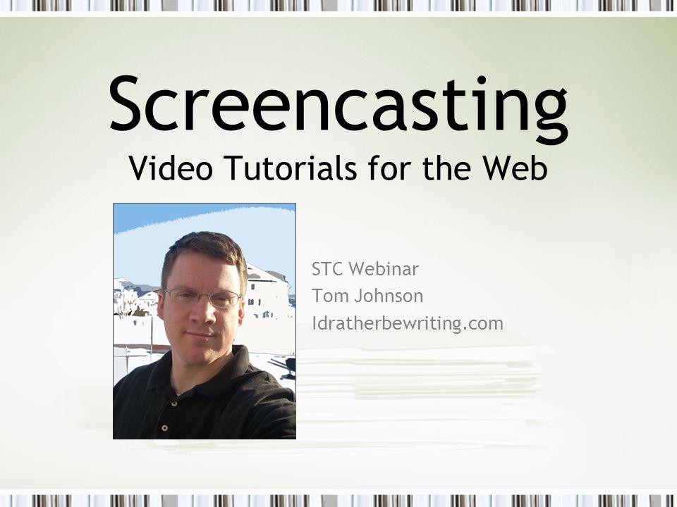 Screencasting Video Tutorials for the Web STC Webinar Tom Johnson Idratherbewriting.com