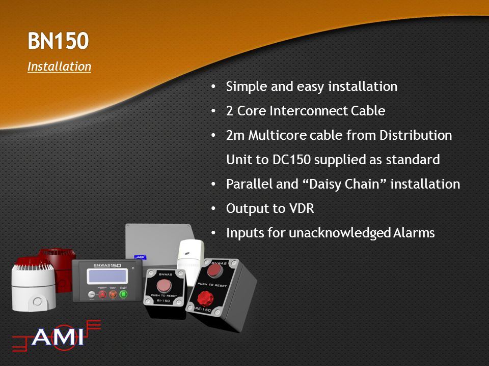 Simple and easy installation 2 Core Interconnect Cable 2m Multicore cable from Distribution Unit to DC150 supplied as standard Parallel and Daisy Chain installation Output to VDR Inputs for unacknowledged Alarms Installation