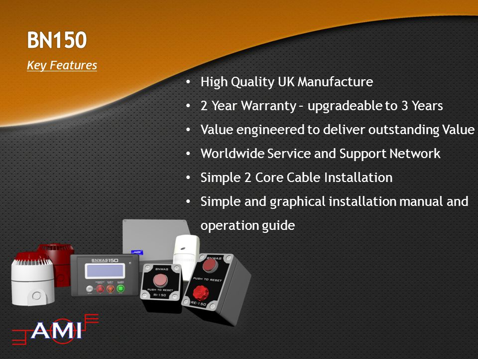 High Quality UK Manufacture 2 Year Warranty – upgradeable to 3 Years Value engineered to deliver outstanding Value Worldwide Service and Support Network Simple 2 Core Cable Installation Simple and graphical installation manual and operation guide Key Features
