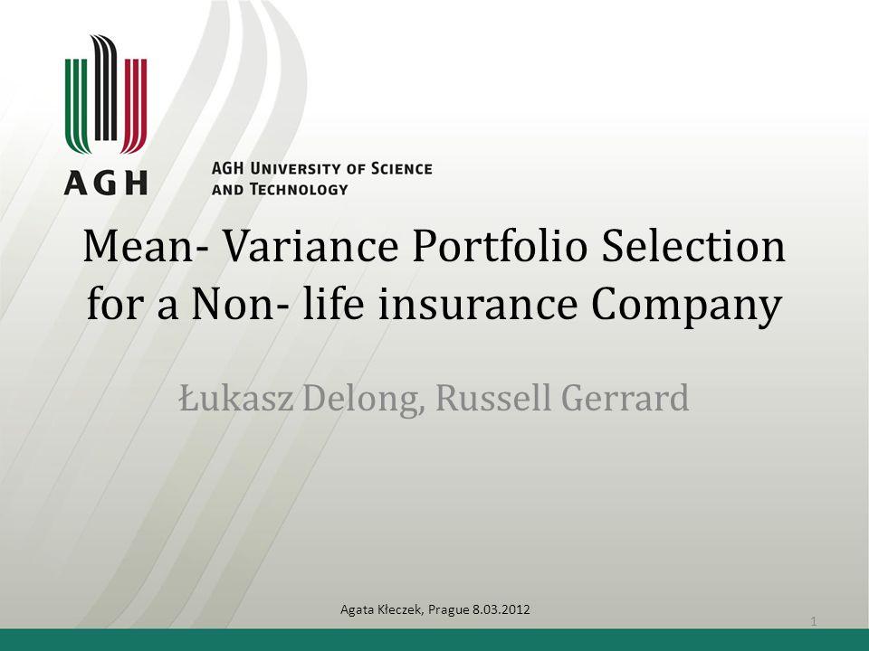 Mean- Variance Portfolio Selection for a Non- life insurance Company Łukasz Delong, Russell Gerrard Agata Kłeczek, Prague 8.03.2012 1