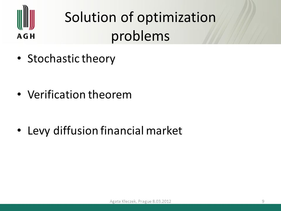 Solution of optimization problems Stochastic theory Verification theorem Levy diffusion financial market Agata Kłeczek, Prague 8.03.20129