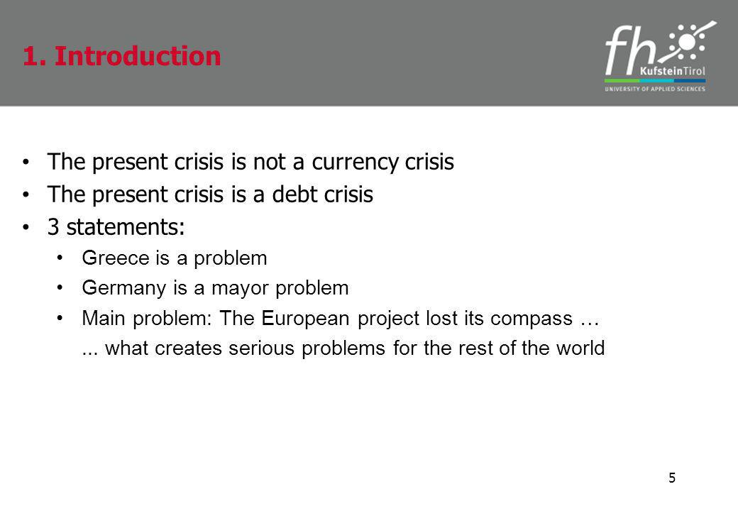 The present crisis is not a currency crisis The present crisis is a debt crisis 3 statements: Greece is a problem Germany is a mayor problem Main prob