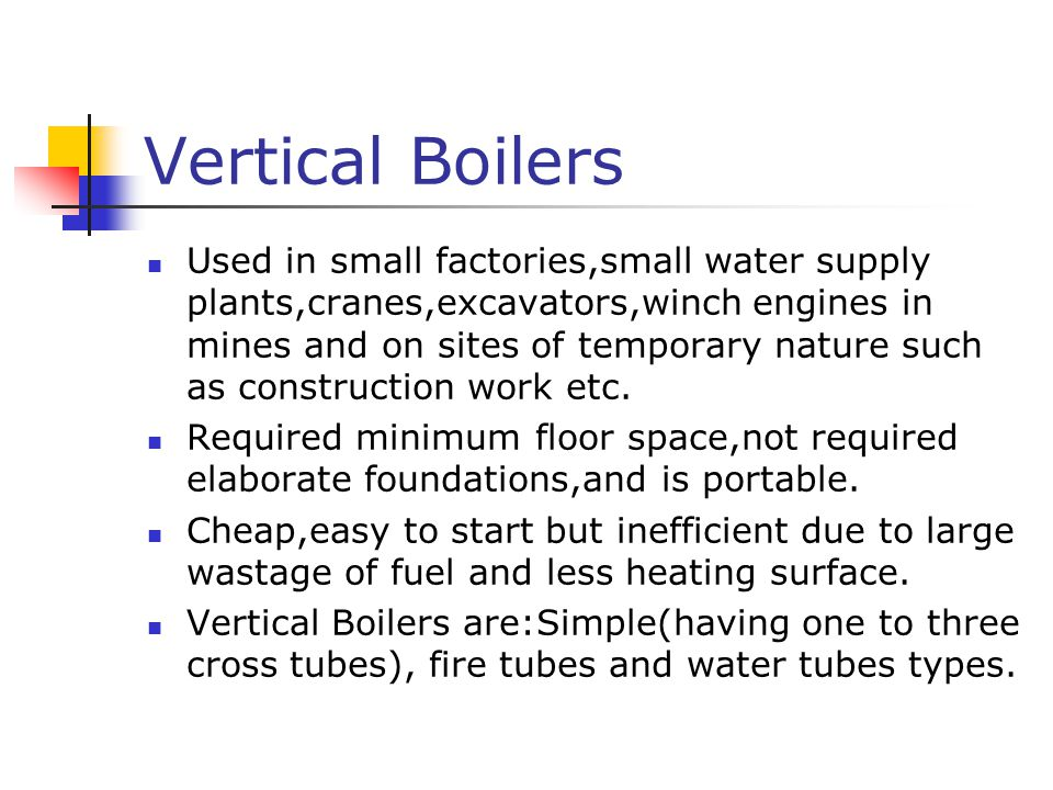 Vertical Boilers Used in small factories,small water supply plants,cranes,excavators,winch engines in mines and on sites of temporary nature such as construction work etc.