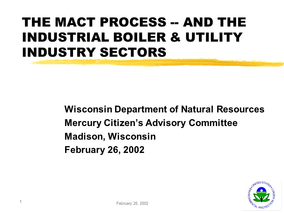 2 Presentation Outline zOverview of section 112 of the Clean Air Act zOutline the MACT development process zUtility MACT development and schedule zIndustrial Boiler MACT development and schedule zPossible mercury controls