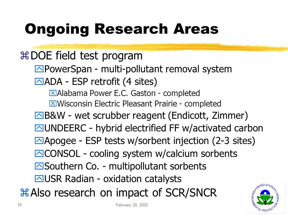 February 26, 200219 zDOE field test program yPowerSpan - multi-pollutant removal system yADA - ESP retrofit (4 sites) xAlabama Power E.C.