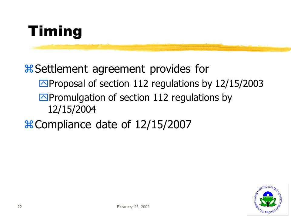 February 26, 200222 Timing zSettlement agreement provides for yProposal of section 112 regulations by 12/15/2003 yPromulgation of section 112 regulations by 12/15/2004 zCompliance date of 12/15/2007