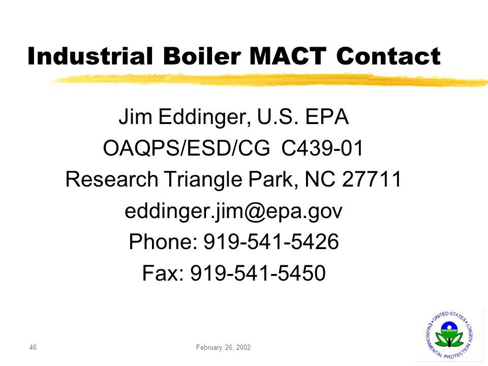 February 26, 200246 Industrial Boiler MACT Contact Jim Eddinger, U.S.