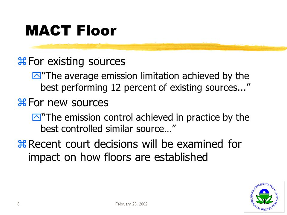 February 26, 20028 MACT Floor zFor existing sources yThe average emission limitation achieved by the best performing 12 percent of existing sources...