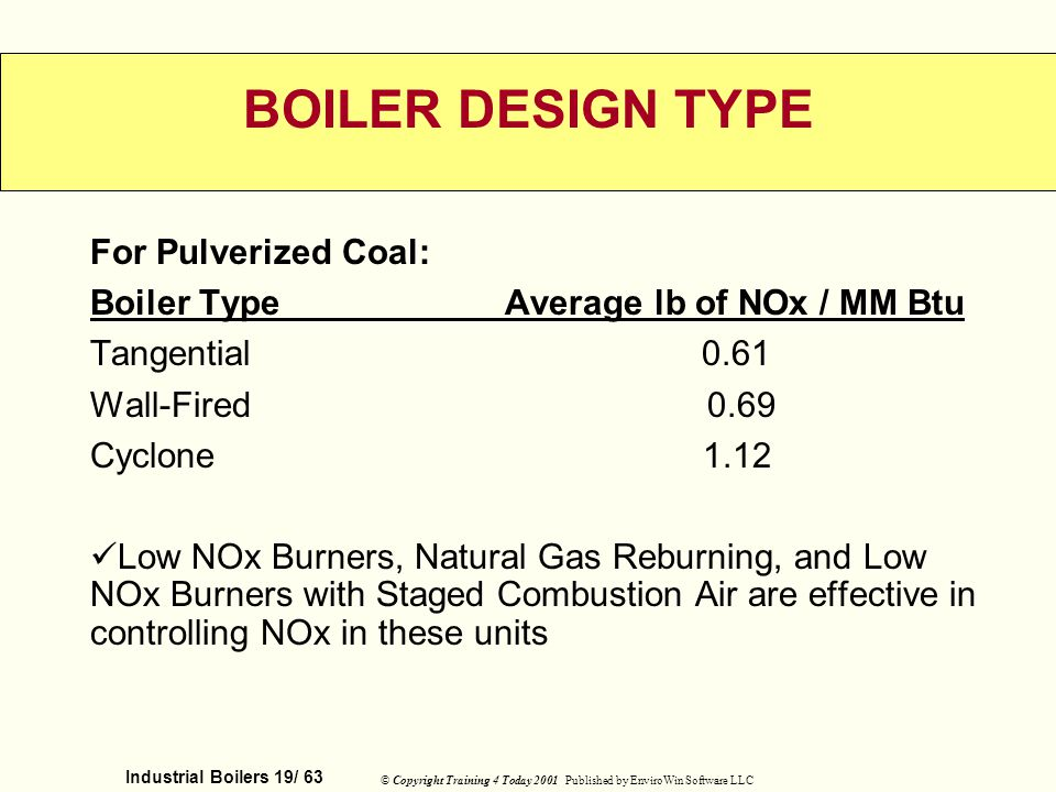 Industrial Boilers 19/ 63 © Copyright Training 4 Today 2001 Published by EnviroWin Software LLC BOILER DESIGN TYPE For Pulverized Coal: Boiler Type Av