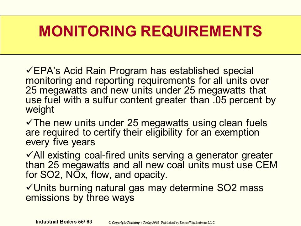 Industrial Boilers 55/ 63 © Copyright Training 4 Today 2001 Published by EnviroWin Software LLC MONITORING REQUIREMENTS EPAs Acid Rain Program has est