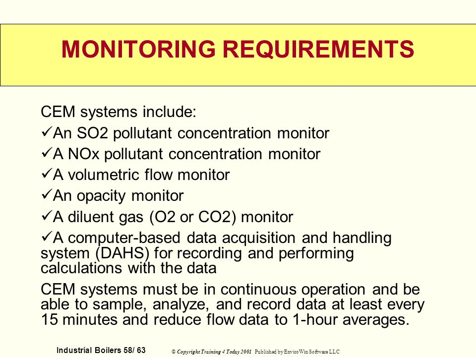 Industrial Boilers 58/ 63 © Copyright Training 4 Today 2001 Published by EnviroWin Software LLC MONITORING REQUIREMENTS CEM systems include: An SO2 po