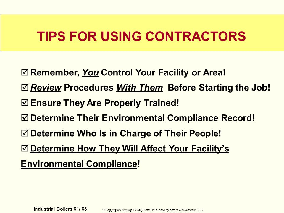 Industrial Boilers 61/ 63 © Copyright Training 4 Today 2001 Published by EnviroWin Software LLC Remember, You Control Your Facility or Area! Review Pr