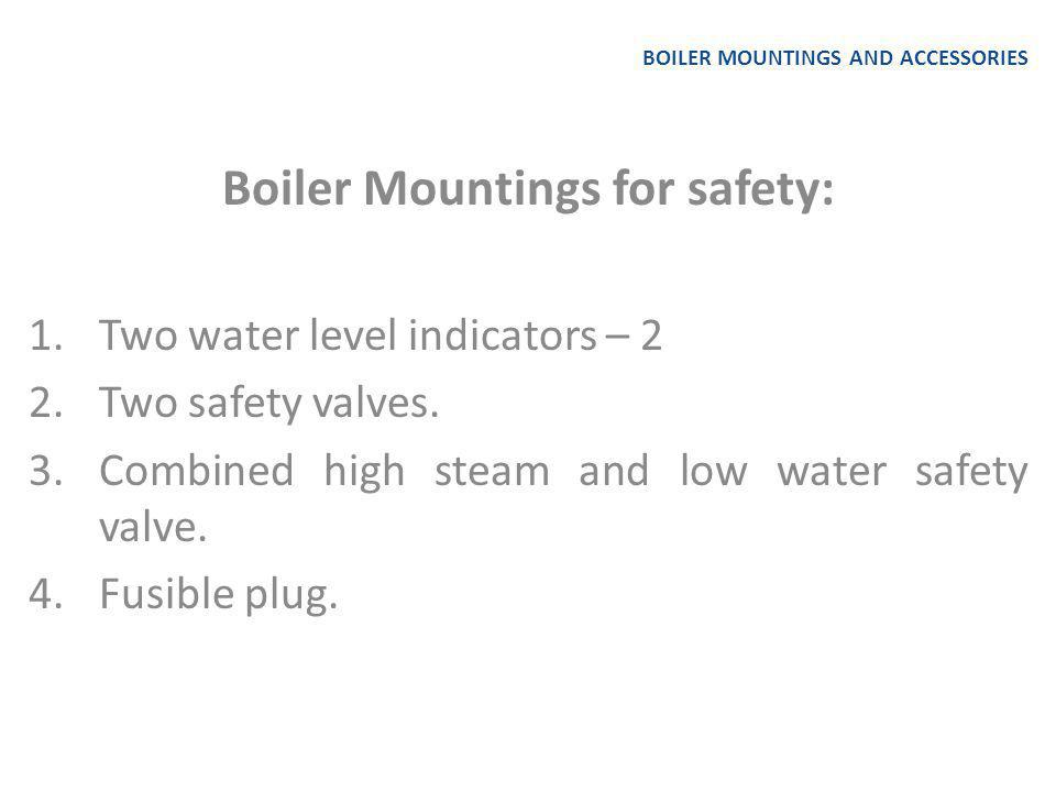 BOILER MOUNTINGS AND ACCESSORIES Boiler Accessories: The devices which are installed in the boiler for their efficient operation and smooth working are called Boiler Accessories.