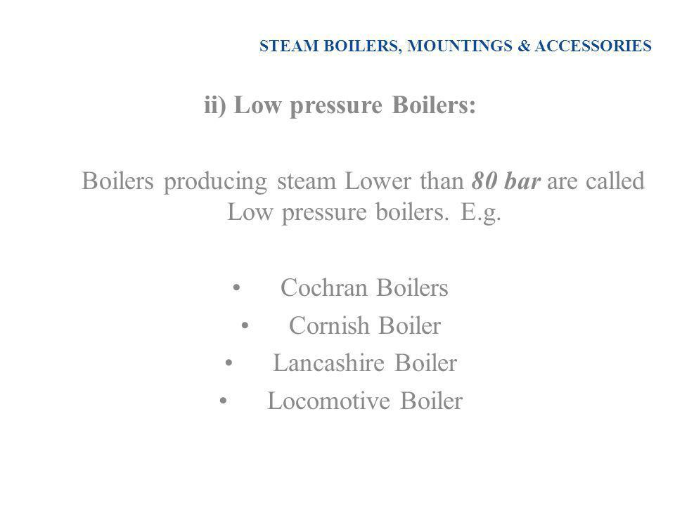 STEAM BOILERS, MOUNTINGS & ACCESSORIES b) Externally fired Boilers: The furnace is provided outside/ under the boiler.