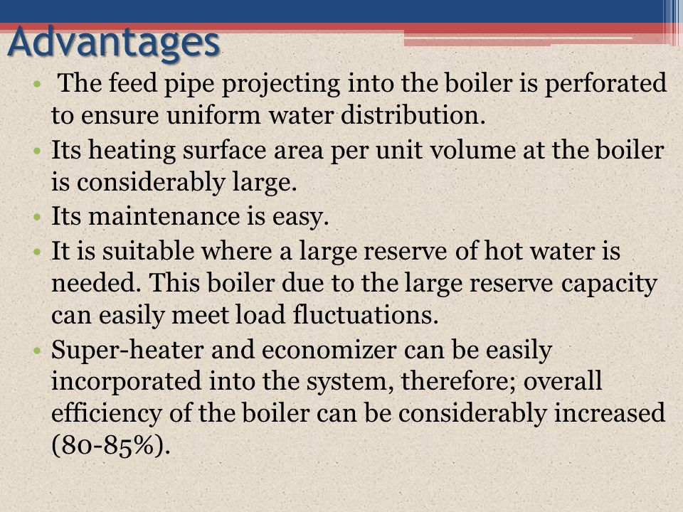 Advantages The feed pipe projecting into the boiler is perforated to ensure uniform water distribution. Its heating surface area per unit volume at th