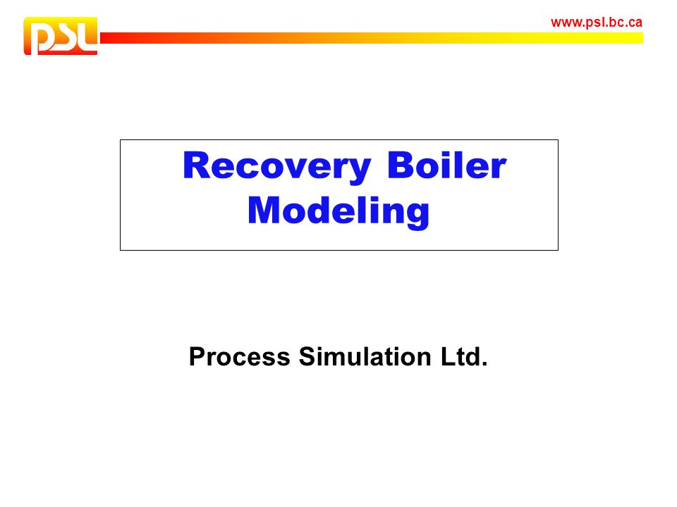 www.psl.bc.ca Model Validation Water Model Measurements Full Scale Measurements Isothermal flow validation Hot flow validation Temperature measurements at bullnose Carryover prediction trends CO emission trends Velocity measurements CE Boiler Model B&W Boiler Model Different aspects of model results have been validated against data from operating boilers
