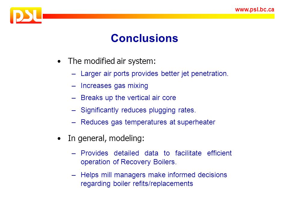 Conclusions The modified air system: –Larger air ports provides better jet penetration. –Increases gas mixing –Breaks up the vertical air core –Signif