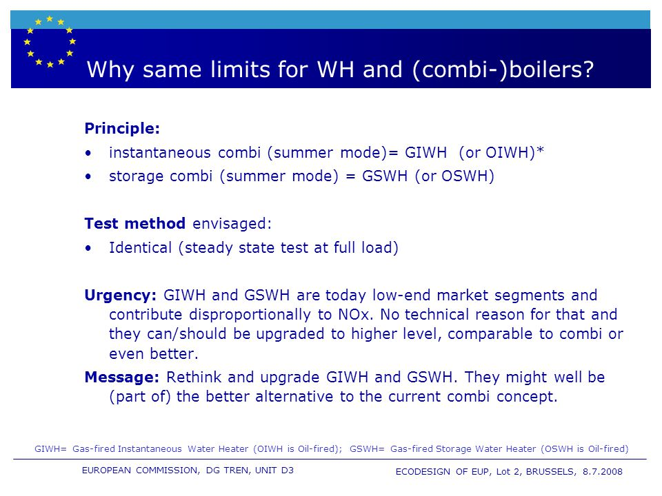 EUROPEAN COMMISSION, DG TREN, UNIT D3 ECODESIGN OF EUP, Lot 2, BRUSSELS, 8.7.2008 Why same limits for WH and (combi-)boilers.