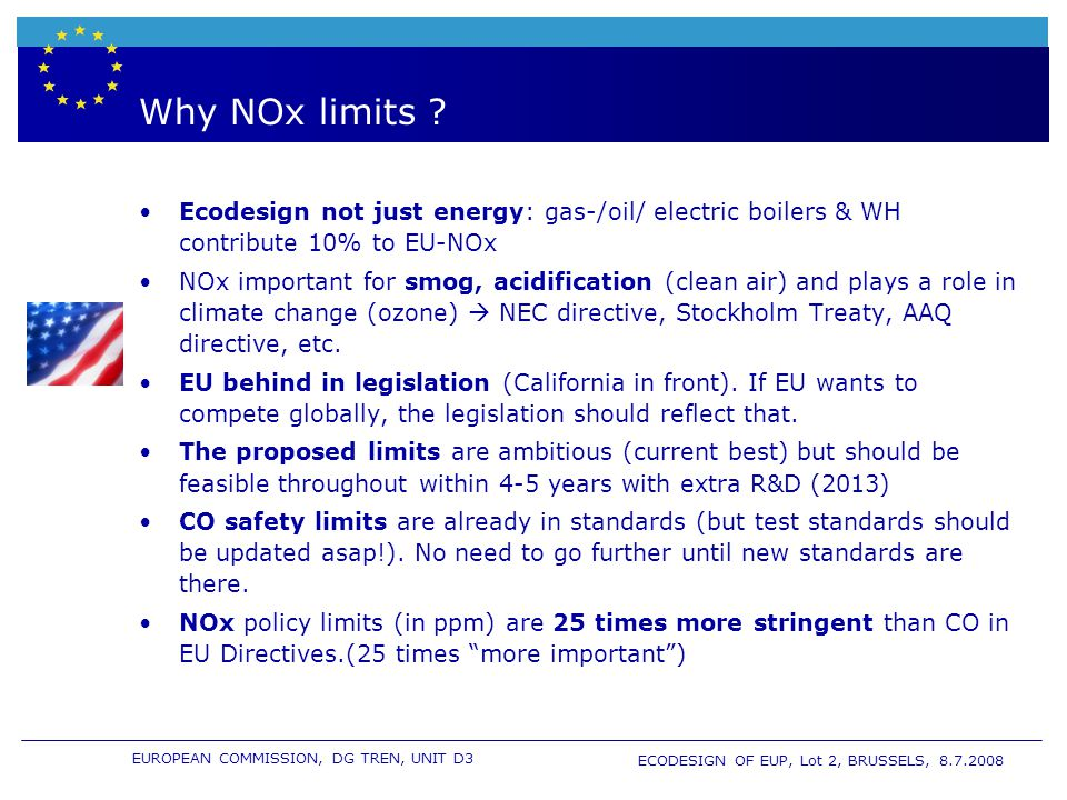 EUROPEAN COMMISSION, DG TREN, UNIT D3 ECODESIGN OF EUP, Lot 2, BRUSSELS, 8.7.2008 Why NOx limits ? Ecodesign not just energy: gas-/oil/ electric boile