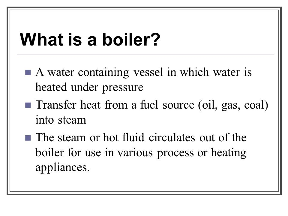 Boilers Presented by: Lisa Chang Objective: To describe and explain ...