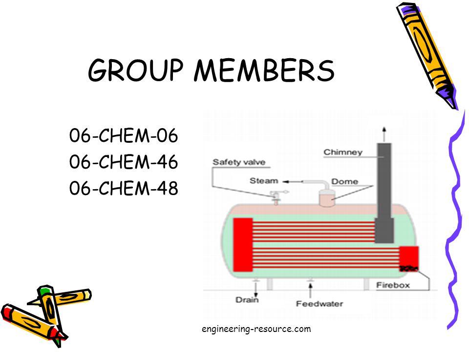 GROUP MEMBERS 06-CHEM-06 06-CHEM-46 06-CHEM-48 engineering-resource.com