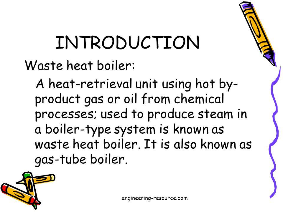 Waste heat boilers may be horizontal or vertical shell boilers or water tube boilers.