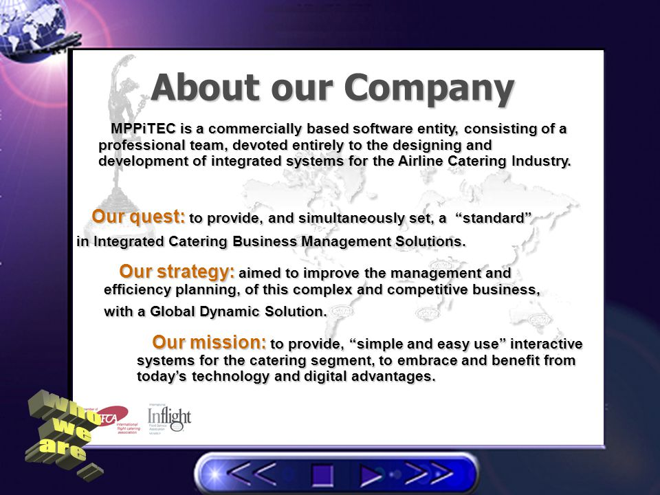 Business Integration Introduces a Common IT Platform Lays Standards and Disciplined Work Procedures Facilitates Data Distribution within the Work-force Provides Instant Accurate Information on-line when needed Enriches the work-force with State-of-the-Art working Mechanisms Personnel Integration Enhances Employees Awareness to the Business Flow Stimulates Inter-Department Communication Encourages Team Work Leverages Personnel knowledge to Business and its concepts Warrants Success to both Caterer and its Clients Digital Integration Benefits