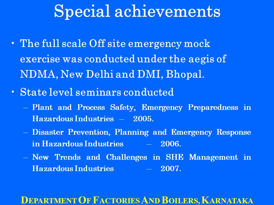 Special achievements The full scale Off site emergency mock exercise was conducted under the aegis of NDMA, New Delhi and DMI, Bhopal.