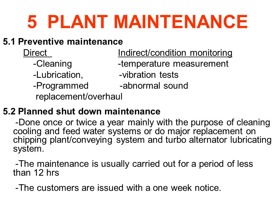 5 PLANT MAINTENANCE 5.1 Preventive maintenance Direct Indirect/condition monitoring -Cleaning -temperature measurement -Lubrication, -vibration tests