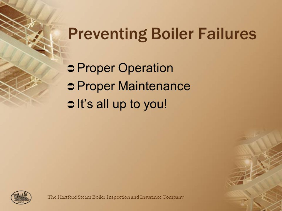 Preventing Boiler Failures Proper Operation Proper Maintenance Its all up to you!