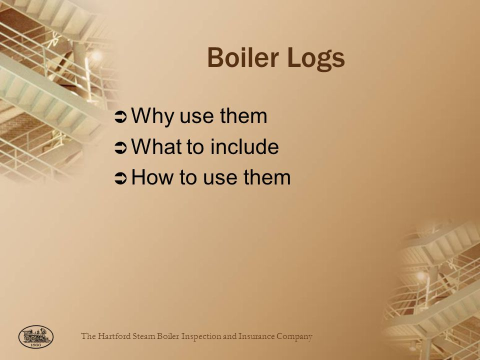 The Hartford Steam Boiler Inspection and Insurance Company Boiler Logs Why use them What to include How to use them