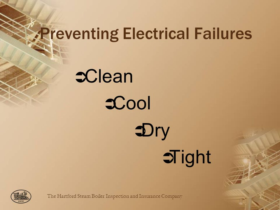 The Hartford Steam Boiler Inspection and Insurance Company Preventing Electrical Failures Clean Cool Dry Tight