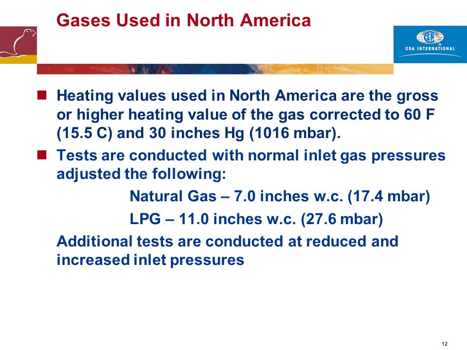12 Gases Used in North America Heating values used in North America are the gross or higher heating value of the gas corrected to 60 F (15.5 C) and 30
