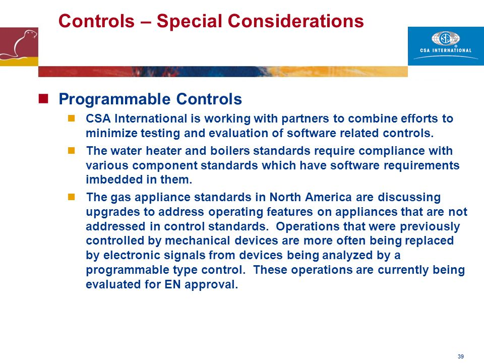 39 Controls – Special Considerations Programmable Controls CSA International is working with partners to combine efforts to minimize testing and evalu
