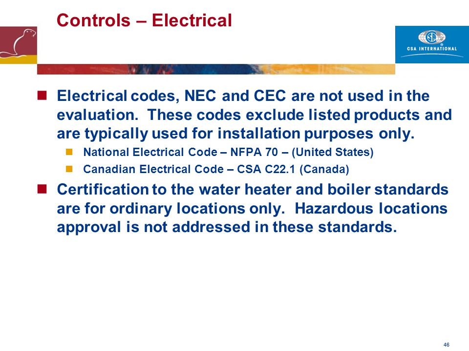 46 Controls – Electrical Electrical codes, NEC and CEC are not used in the evaluation. These codes exclude listed products and are typically used for