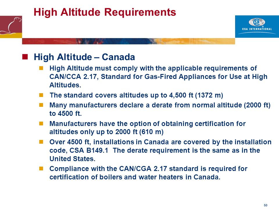 50 High Altitude Requirements High Altitude – Canada High Altitude must comply with the applicable requirements of CAN/CCA 2.17, Standard for Gas-Fire