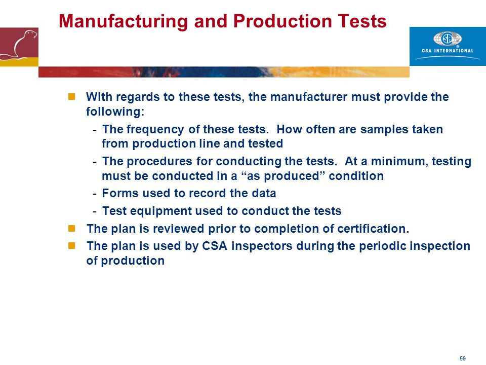 59 Manufacturing and Production Tests With regards to these tests, the manufacturer must provide the following: -The frequency of these tests. How oft