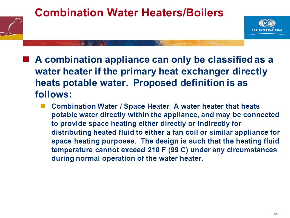 61 Combination Water Heaters/Boilers A combination appliance can only be classified as a water heater if the primary heat exchanger directly heats pot
