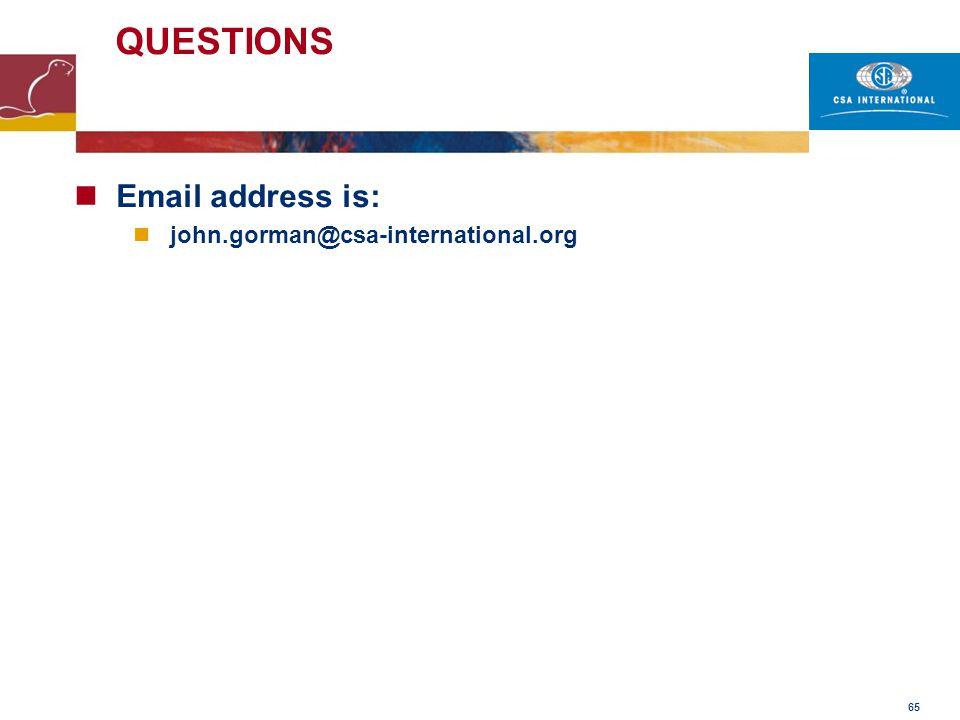 65 QUESTIONS Email address is: john.gorman@csa-international.org