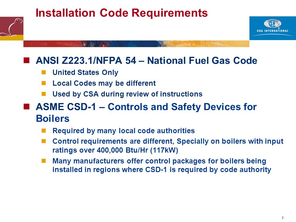 7 Installation Code Requirements ANSI Z223.1/NFPA 54 – National Fuel Gas Code United States Only Local Codes may be different Used by CSA during revie