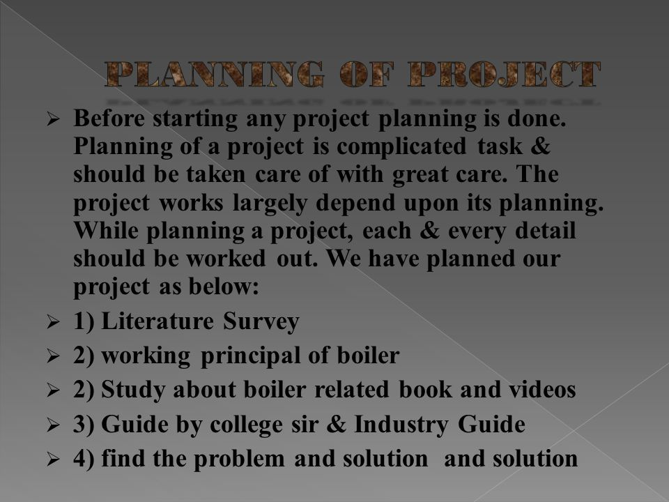 Before starting any project planning is done. Planning of a project is complicated task & should be taken care of with great care. The project works l