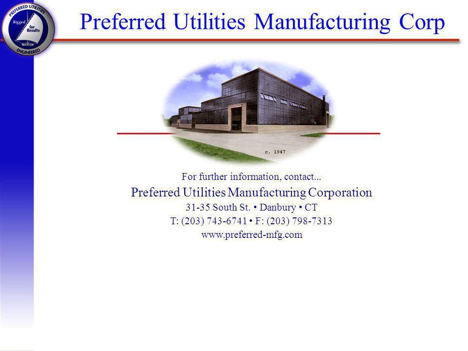 Preferred Utilities Manufacturing Corp For further information, contact... Preferred Utilities Manufacturing Corporation 31-35 South St. Danbury CT T: