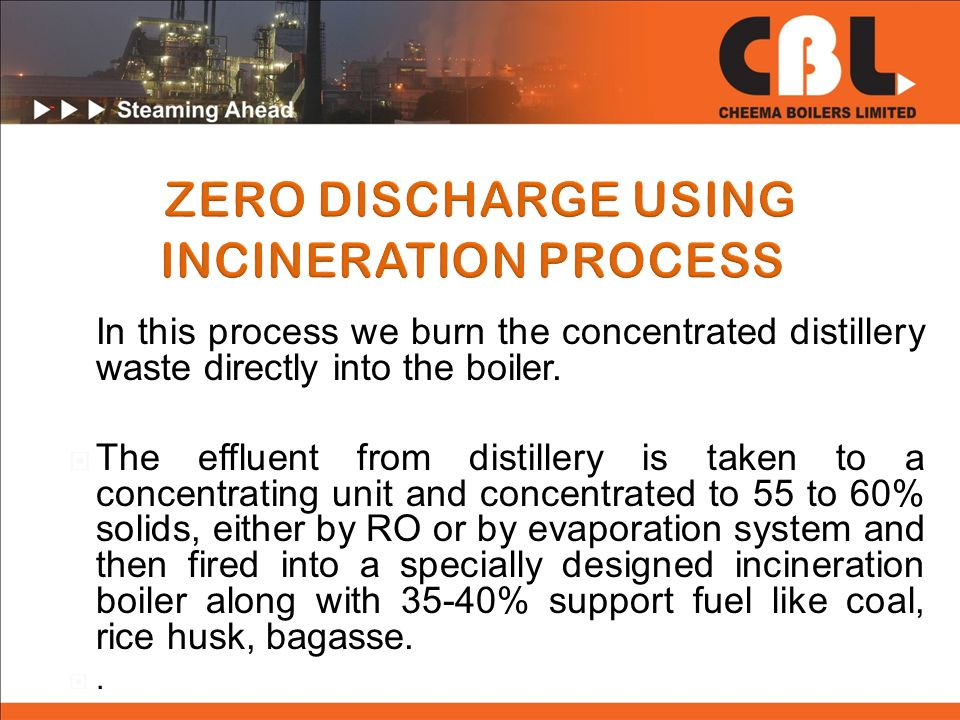 In this process we burn the concentrated distillery waste directly into the boiler.