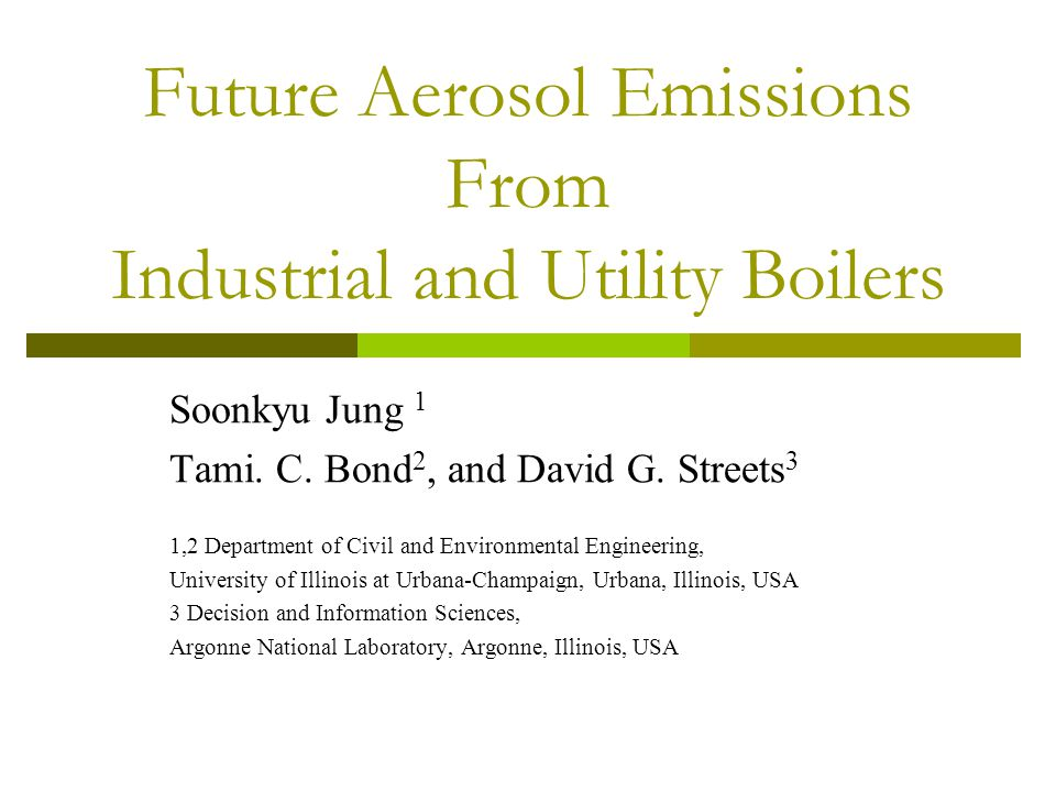Future Aerosol Emissions From Industrial and Utility Boilers Soonkyu Jung 1 Tami.