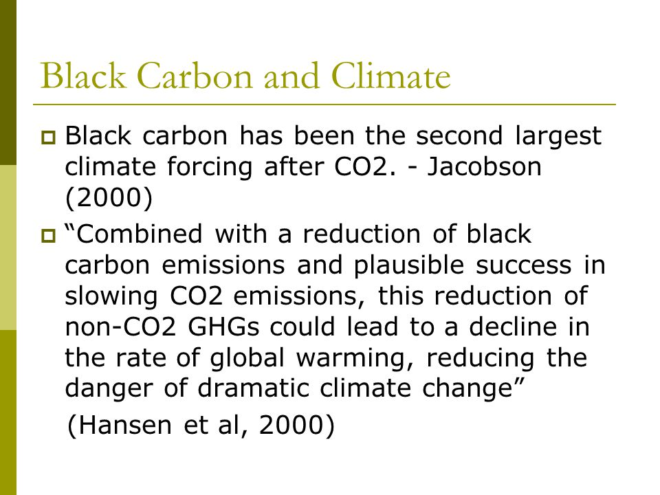 Black Carbon and Climate Black carbon has been the second largest climate forcing after CO2.