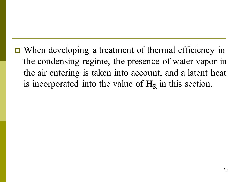 10 When developing a treatment of thermal efficiency in the condensing regime, the presence of water vapor in the air entering is taken into account,