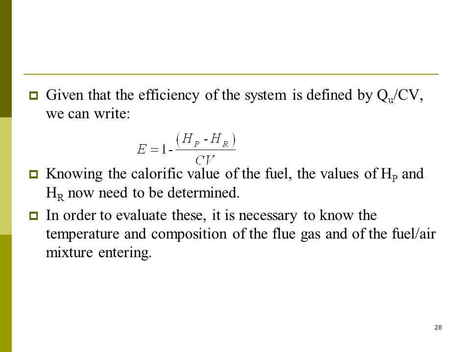 28 Given that the efficiency of the system is defined by Q u /CV, we can write: Knowing the calorific value of the fuel, the values of H P and H R now