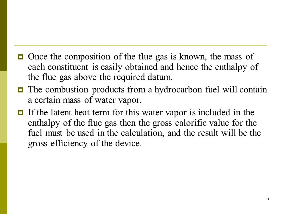 30 Once the composition of the flue gas is known, the mass of each constituent is easily obtained and hence the enthalpy of the flue gas above the req